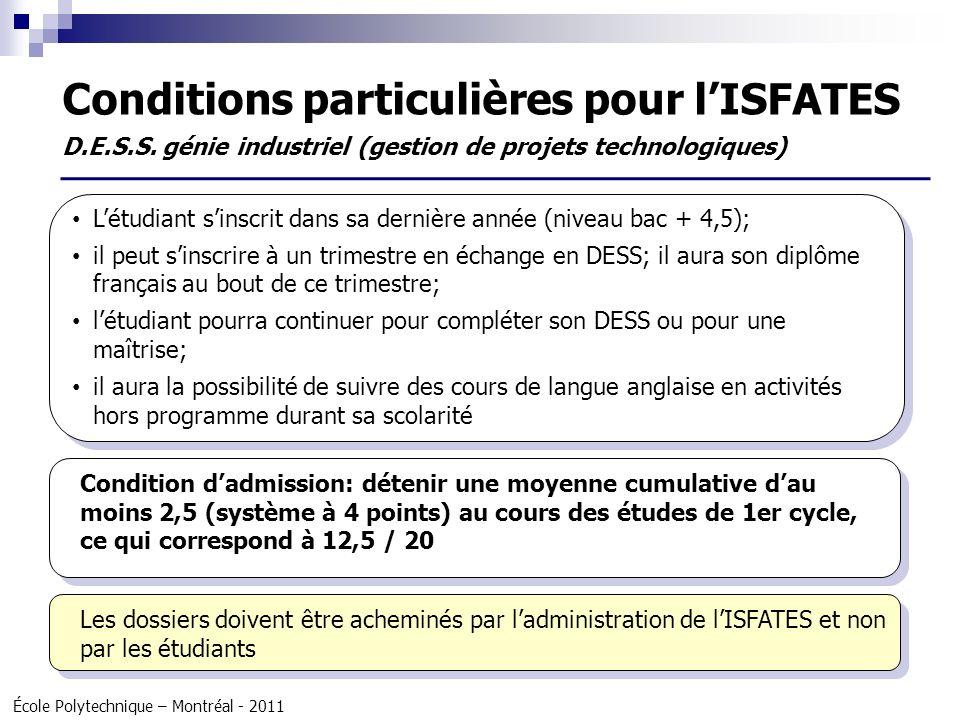 École Polytechnique – Montréal - 2011 7 cours obligatoires 3 cours complémentaires 1 cours dintégration 1 projet individuel Structure du programme (DESS, M.Ing) Maîtrise en ingénierie (M.Ing.).