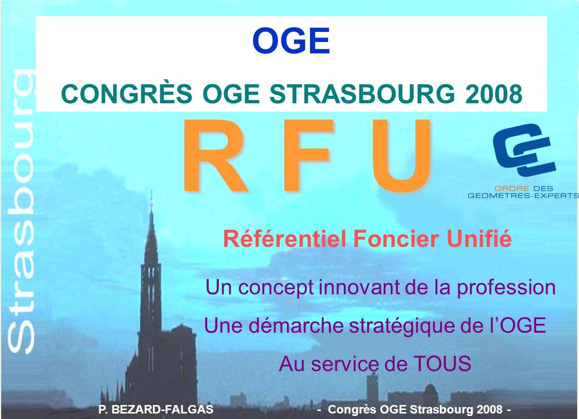 R F U Référentiel Foncier Unifié OGE CONGRÈS OGE STRASBOURG 2008 Un concept innovant de la profession Une démarche stratégique de lOGE Au service de T