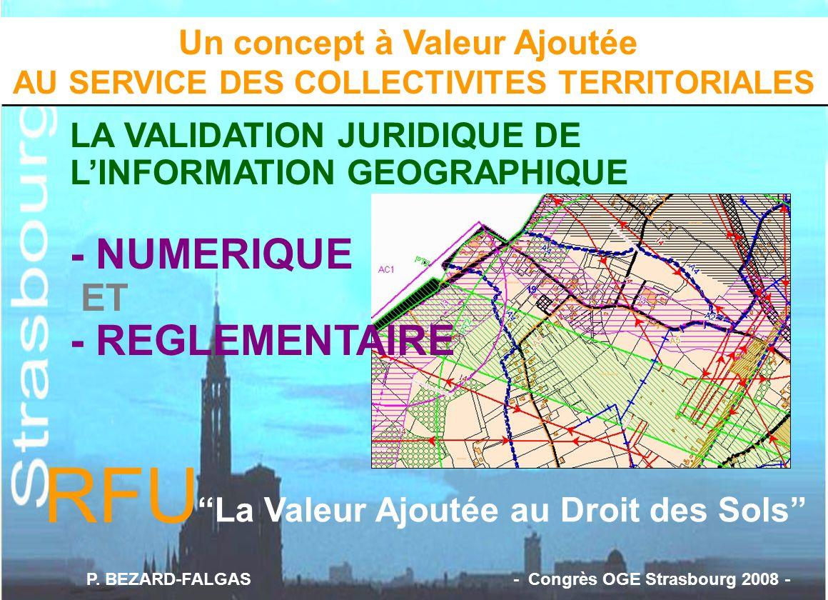 Un concept à Valeur Ajoutée AU SERVICE DES COLLECTIVITES TERRITORIALES RFU La Valeur Ajoutée au Droit des Sols LA VALIDATION JURIDIQUE DE LINFORMATION