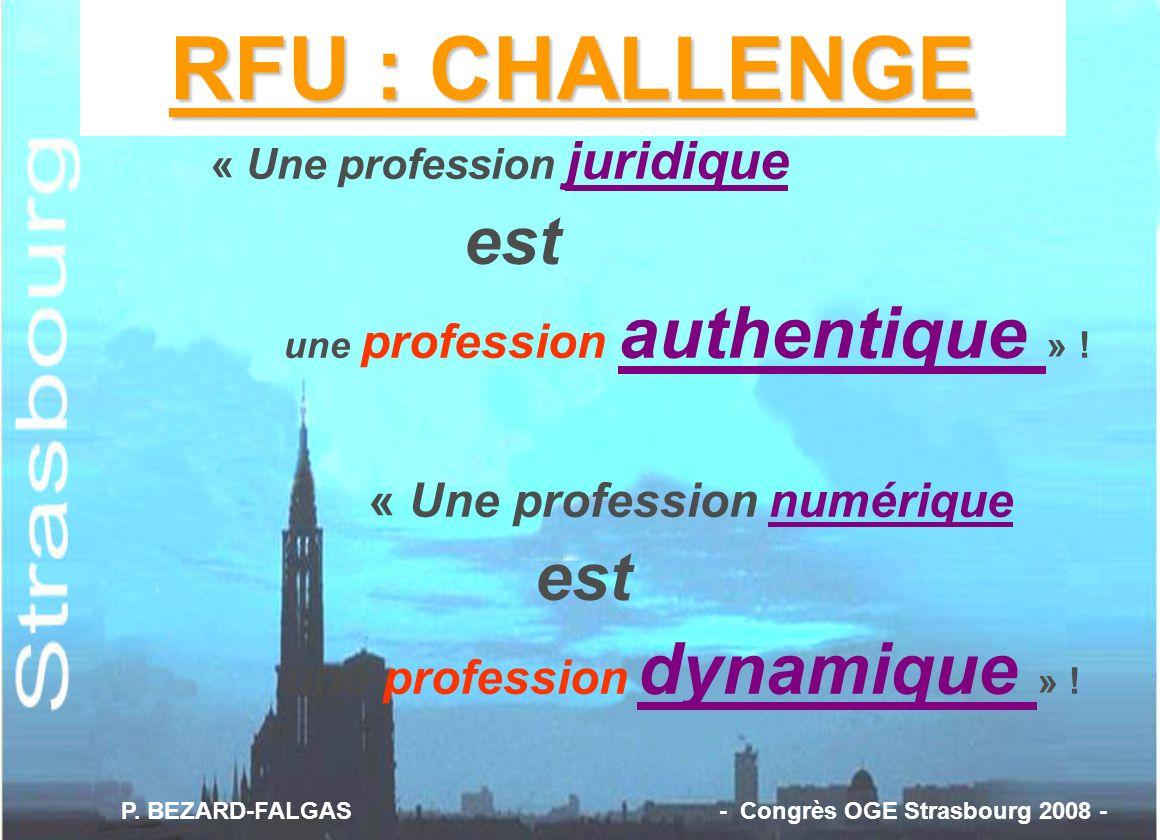 « Une profession juridique est une profession authentique » ! « Une profession numérique est une profession dynamique » ! RFU : CHALLENGE P. BEZARD-FA