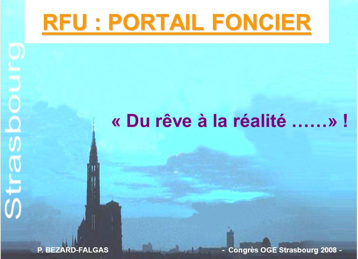 « Du rêve à la réalité ……» ! RFU : PORTAIL FONCIER P. BEZARD-FALGAS - Congrès OGE Strasbourg 2008 -