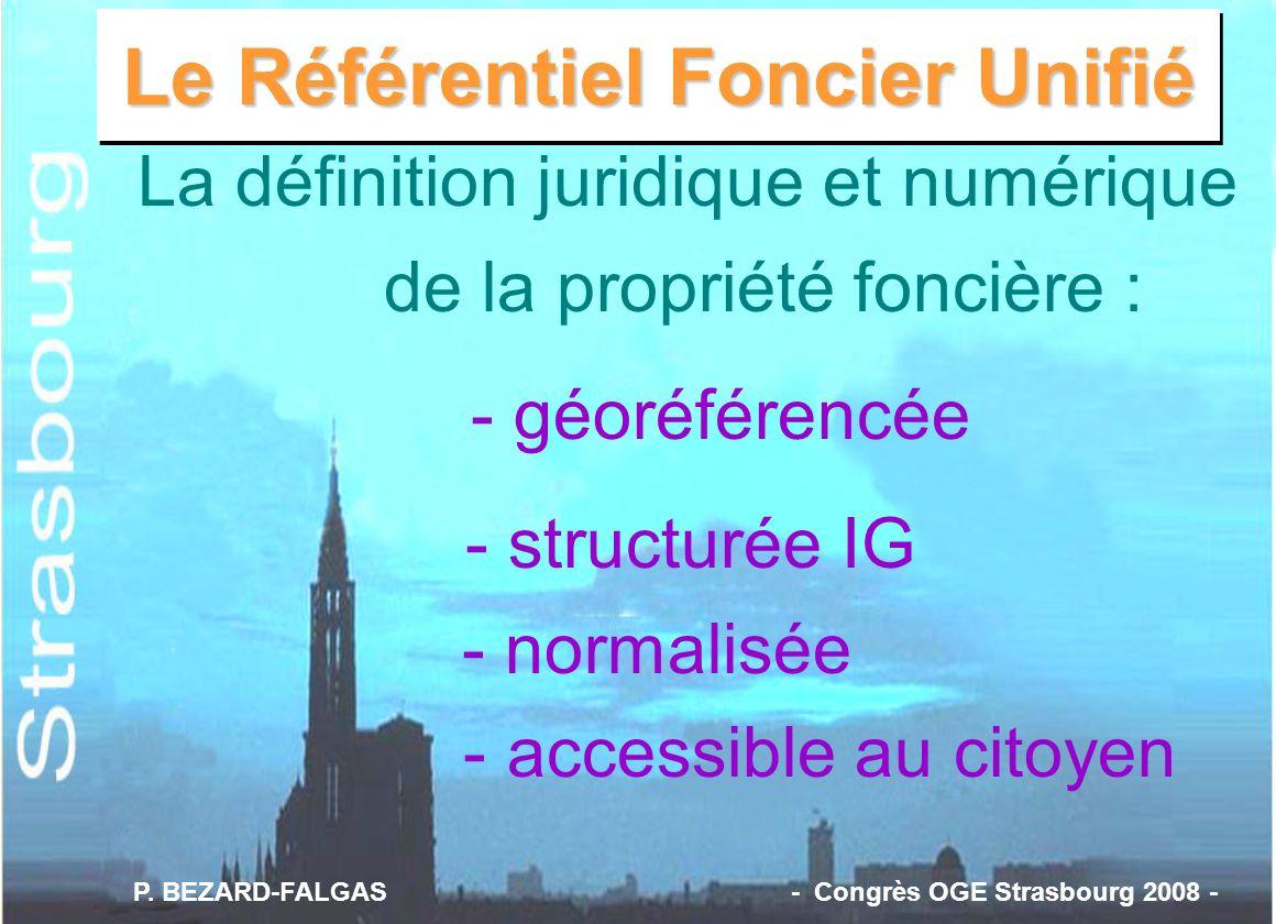 La définition juridique et numérique de la propriété foncière : - géoréférencée - structurée IG - normalisée - accessible au citoyen Le Référentiel Fo
