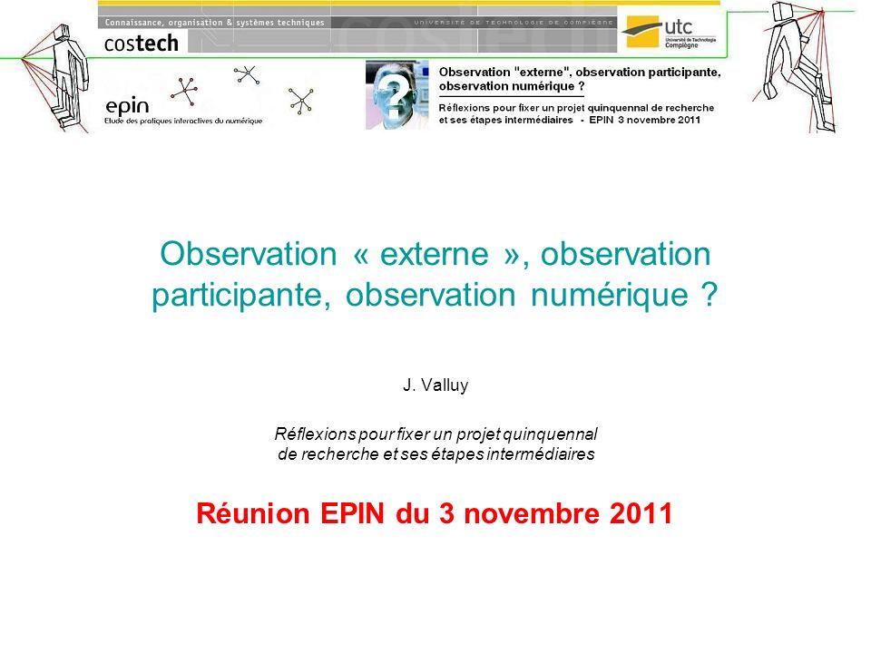 Observation « externe », observation participante, observation numérique ? J. Valluy Réflexions pour fixer un projet quinquennal de recherche et ses é