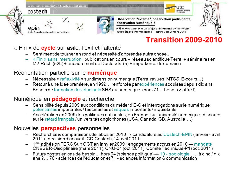 Transition 2009-2010 « Fin » de cycle sur asile, lexil et laltérité –Sentiment de tourner en rond et nécessité dapprendre autre chose… –« Fin » sans i