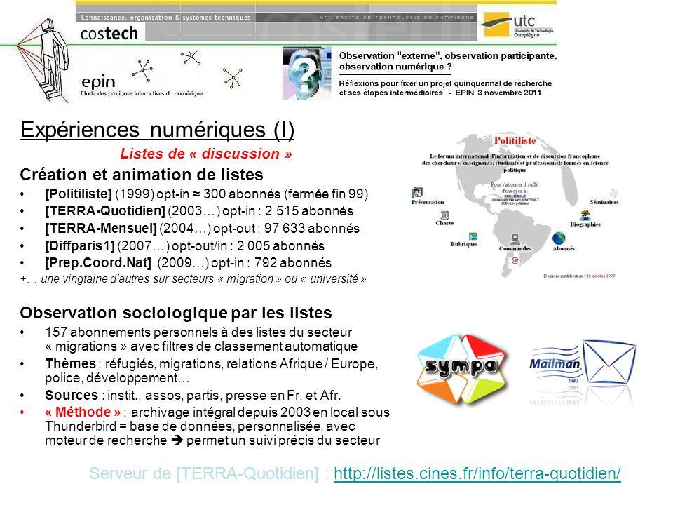 Expériences numériques (I) Listes de « discussion » Création et animation de listes [Politiliste] (1999) opt-in 300 abonnés (fermée fin 99) [TERRA-Quo