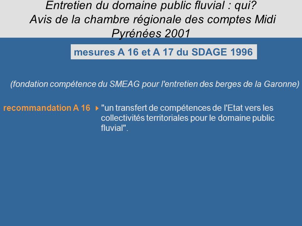Entretien du domaine public fluvial : qui? Avis de la chambre régionale des comptes Midi Pyrénées 2001 mesures A 16 et A 17 du SDAGE 1996 (fondation c