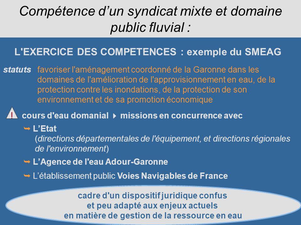 Compétence dun syndicat mixte et domaine public fluvial : L'EXERCICE DES COMPETENCES : exemple du SMEAG favoriser l'aménagement coordonné de la Garonn