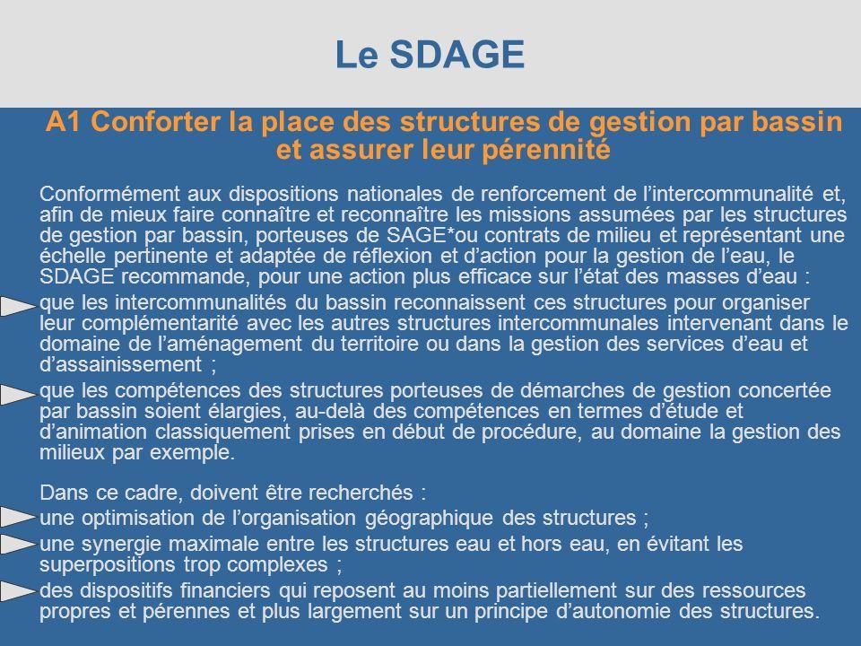 Le SDAGE A1 Conforter la place des structures de gestion par bassin et assurer leur pérennité Conformément aux dispositions nationales de renforcement