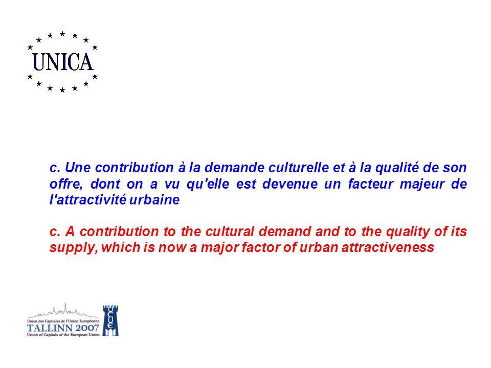 c. Une contribution à la demande culturelle et à la qualité de son offre, dont on a vu qu'elle est devenue un facteur majeur de l'attractivité urbaine
