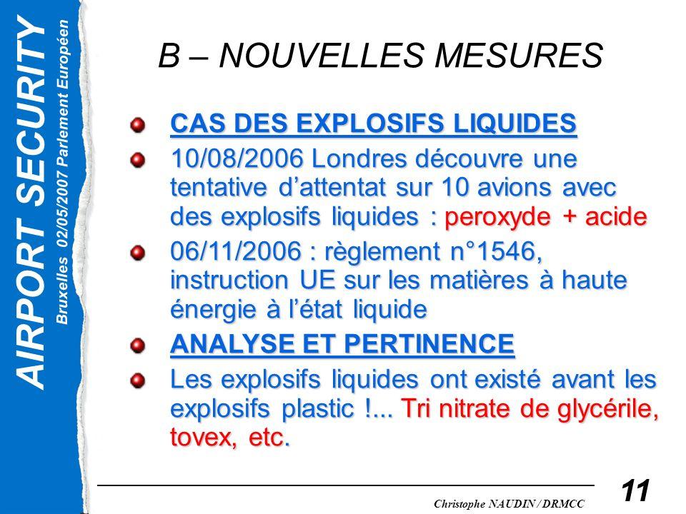 AIRPORT SECURITY Bruxelles 02/05/2007 Parlement Européen Christophe NAUDIN / DRMCC 11 B – NOUVELLES MESURES CAS DES EXPLOSIFS LIQUIDES 10/08/2006 Lond