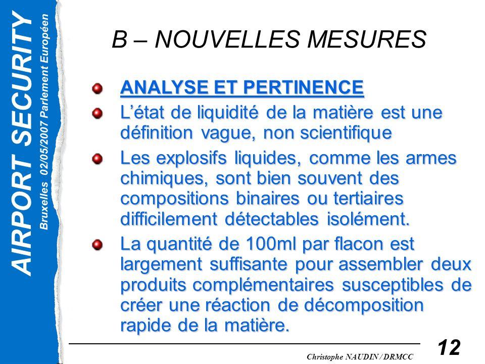 AIRPORT SECURITY Bruxelles 02/05/2007 Parlement Européen Christophe NAUDIN / DRMCC 12 B – NOUVELLES MESURES ANALYSE ET PERTINENCE Létat de liquidité d