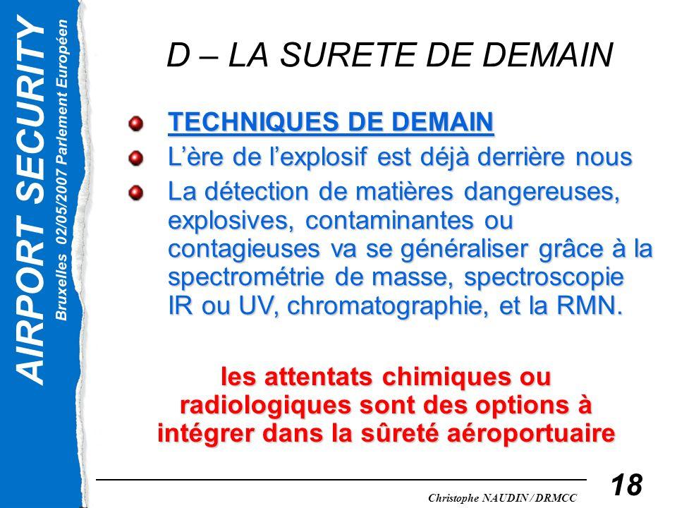 AIRPORT SECURITY Bruxelles 02/05/2007 Parlement Européen Christophe NAUDIN / DRMCC 18 D – LA SURETE DE DEMAIN TECHNIQUES DE DEMAIN Lère de lexplosif e