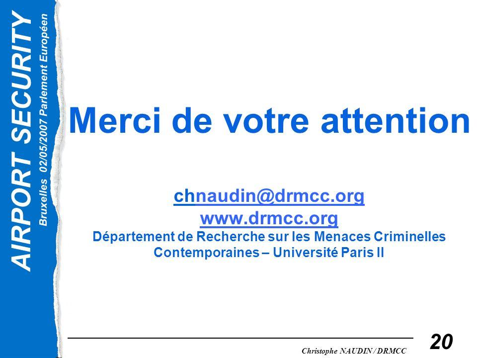 AIRPORT SECURITY Bruxelles 02/05/2007 Parlement Européen Christophe NAUDIN / DRMCC 20 Merci de votre attention chnaudin@drmcc.org www.drmcc.org Départ