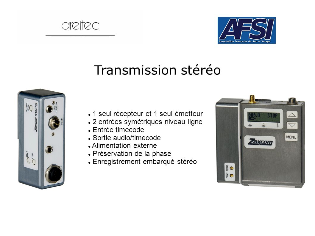 Transmission stéréo 1 seul récepteur et 1 seul émetteur 2 entrées symétriques niveau ligne Entrée timecode Sortie audio/timecode Alimentation externe