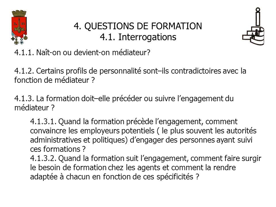 4. QUESTIONS DE FORMATION 4.1. Interrogations 4.1.1. Naît-on ou devient-on médiateur? 4.1.2. Certains profils de personnalité sont–ils contradictoires