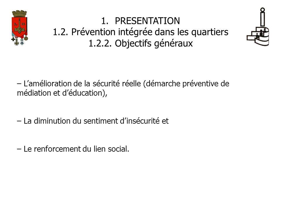 1.PRESENTATION 1.2. Prévention intégrée dans les quartiers 1.2.2. Objectifs généraux – Lamélioration de la sécurité réelle (démarche préventive de méd