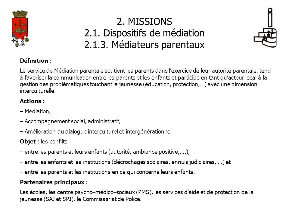 2. MISSIONS 2.1. Dispositifs de médiation 2.1.3. Médiateurs parentaux Définition : Le service de Médiation parentale soutient les parents dans lexerci