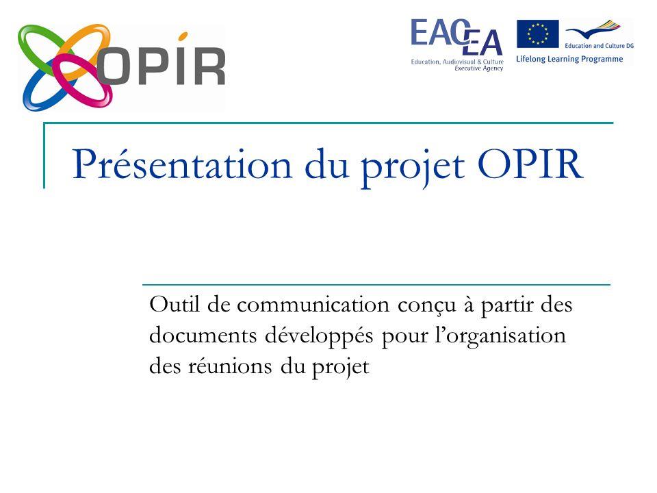 Présentation du projet OPIR Outil de communication conçu à partir des documents développés pour lorganisation des réunions du projet