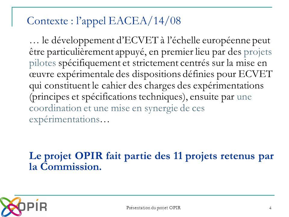 Présentation du projet OPIR 4 … le développement dECVET à léchelle européenne peut être particulièrement appuyé, en premier lieu par des projets pilot