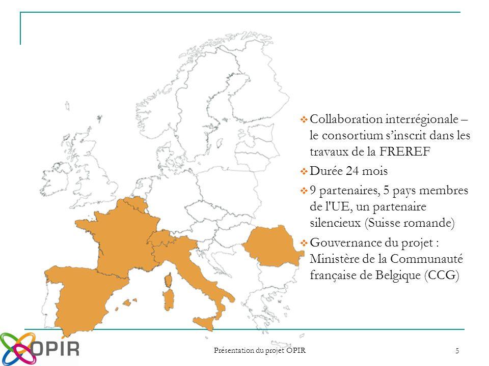 Présentation du projet OPIR 5 Collaboration interrégionale – le consortium sinscrit dans les travaux de la FREREF Durée 24 mois 9 partenaires, 5 pays