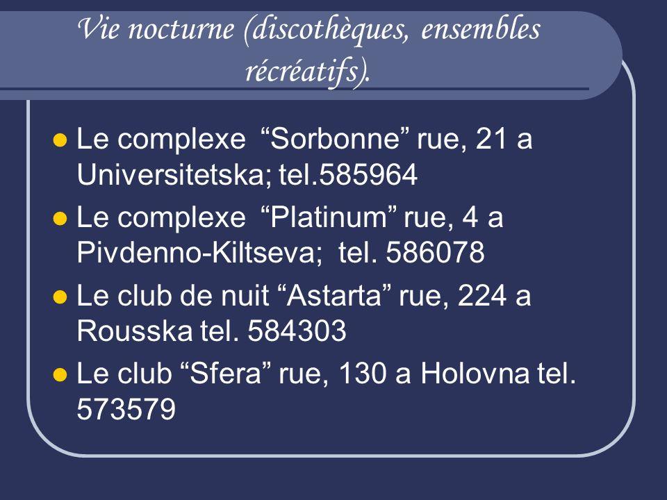 Vie nocturne (discothèques, ensembles récréatifs). Le complexe Sorbonne rue, 21 a Universitetska; tel.585964 Le complexe Platinum rue, 4 a Pivdenno-Ki