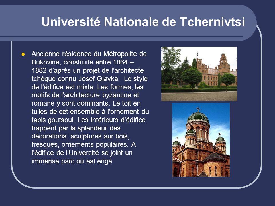 Université Nationale de Tchernivtsi Ancienne résidence du Métropolite de Bukovine, construite entre 1864 – 1882 daprès un projet de larchitecte tchèqu