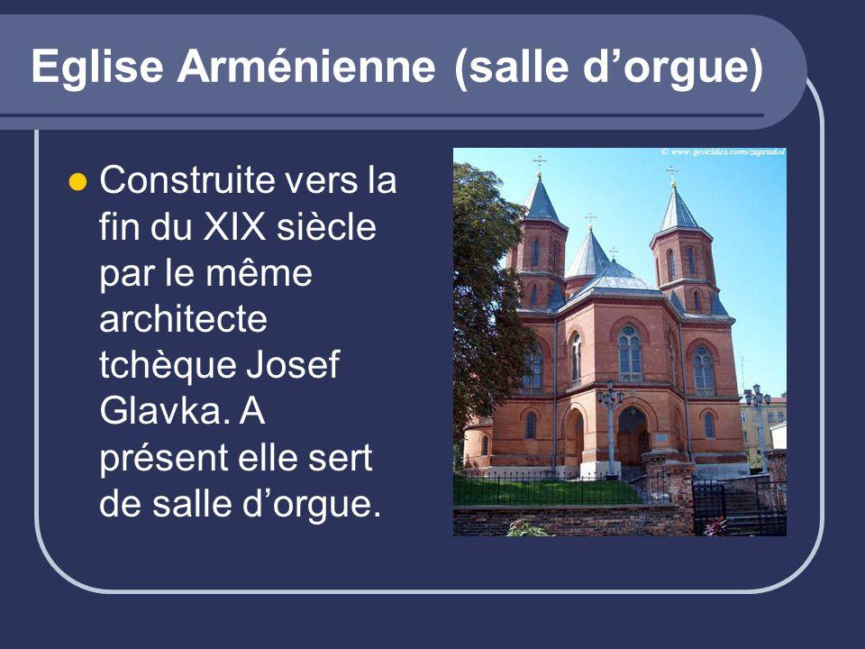 Eglise Arménienne (salle dorgue) Construite vers la fin du XIX siècle par le même architecte tchèque Josef Glavka. A présent elle sert de salle dorgue