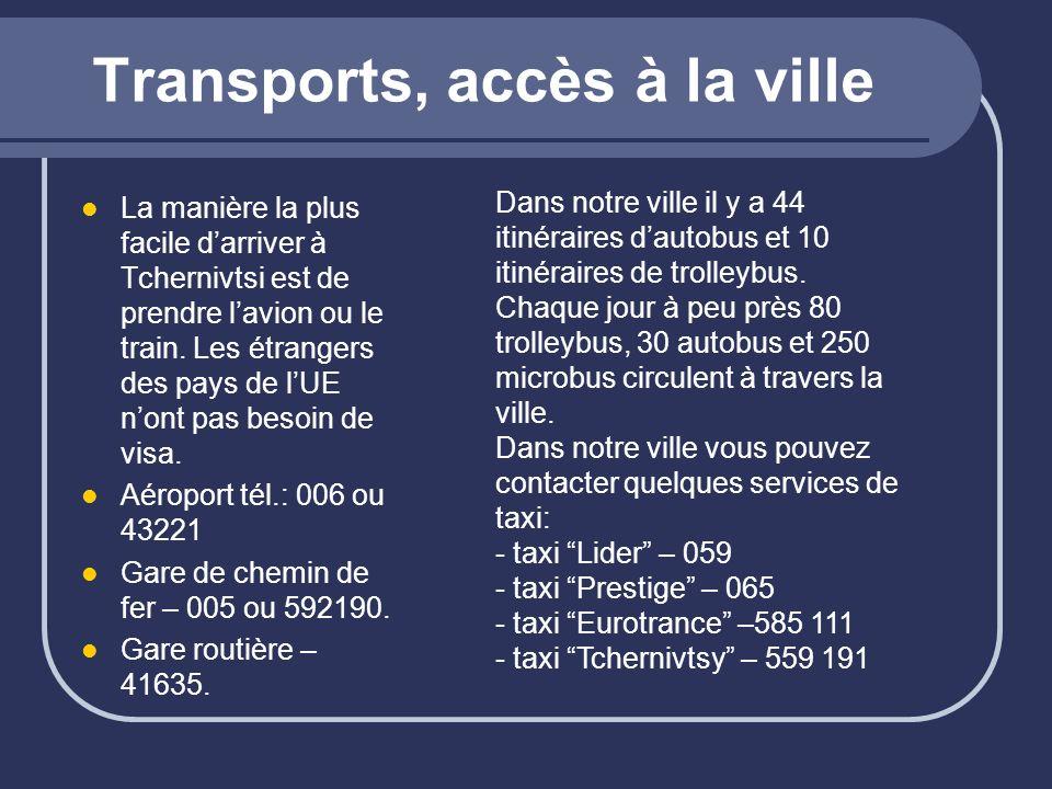 Transports, accès à la ville La manière la plus facile darriver à Tchernivtsi est de prendre lavion ou le train. Les étrangers des pays de lUE nont pa