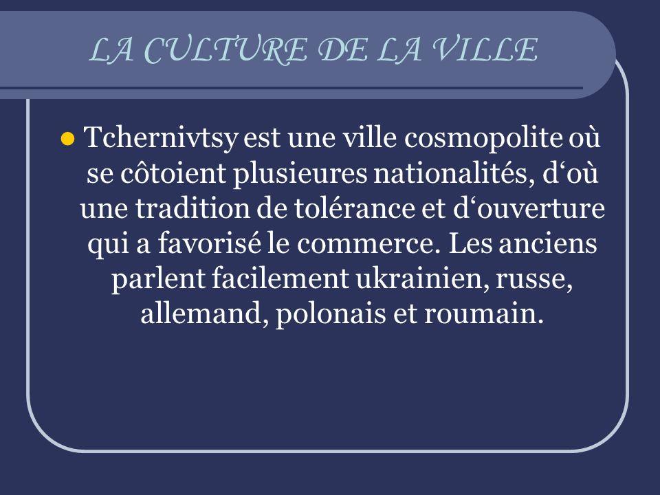 LA CULTURE DE LA VILLE Tchernivtsy est une ville cosmopolite où se côtoient plusieures nationalités, doù une tradition de tolérance et douverture qui