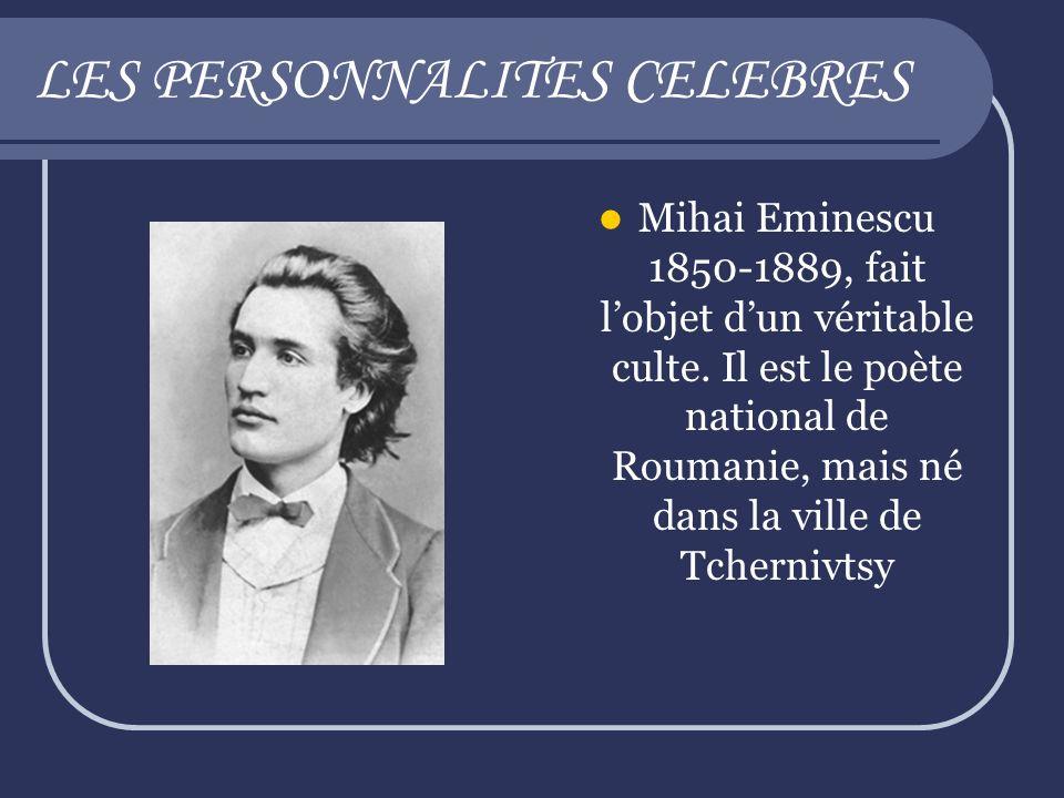 LES PERSONNALITES CELEBRES Mihai Eminescu 1850-1889, fait lobjet dun véritable culte. Il est le poète national de Roumanie, mais né dans la ville de T