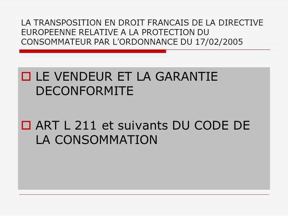 LA TRANSPOSITION EN DROIT FRANCAIS DE LA DIRECTIVE EUROPEENNE RELATIVE A LA PROTECTION DU CONSOMMATEUR PAR LORDONNANCE DU 17/02/2005 LE VENDEUR ET LA