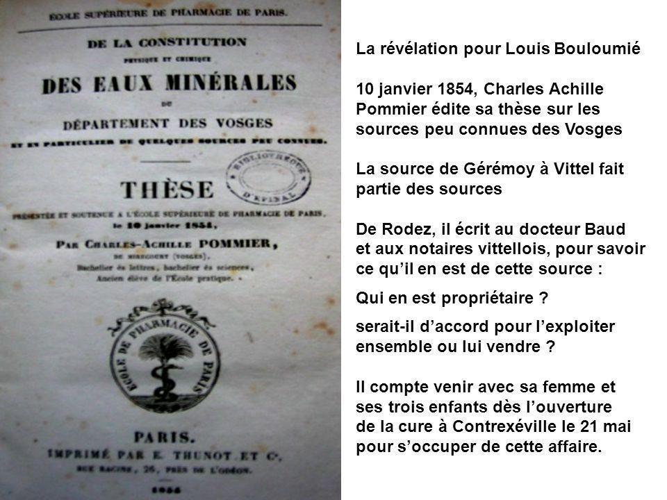 La révélation pour Louis Bouloumié 10 janvier 1854, Charles Achille Pommier édite sa thèse sur les sources peu connues des Vosges La source de Gérémoy
