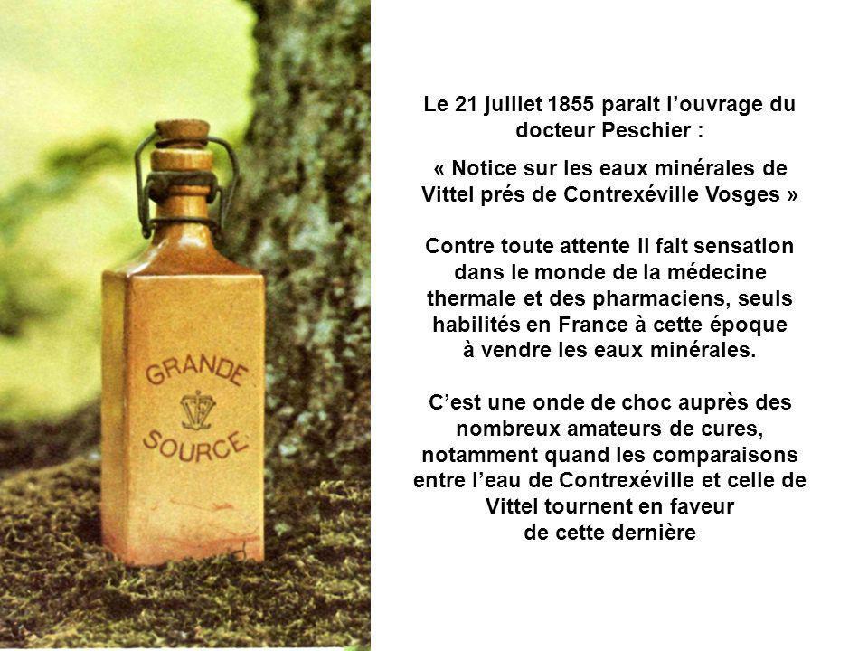 Le 21 juillet 1855 parait louvrage du docteur Peschier : « Notice sur les eaux minérales de Vittel prés de Contrexéville Vosges » Contre toute attente