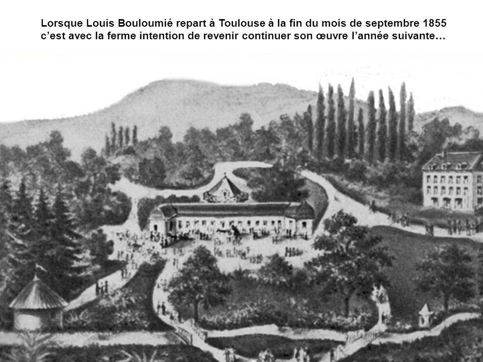 Lorsque Louis Bouloumié repart à Toulouse à la fin du mois de septembre 1855 cest avec la ferme intention de revenir continuer son œuvre lannée suivan