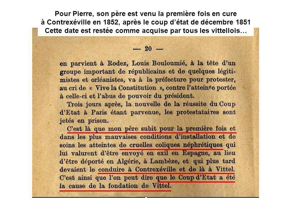 Dans cet ouvrage le fils de Louis Bouloumié écrit : Pour Pierre, son père est venu la première fois en cure à Contrexéville en 1852, après le coup dét