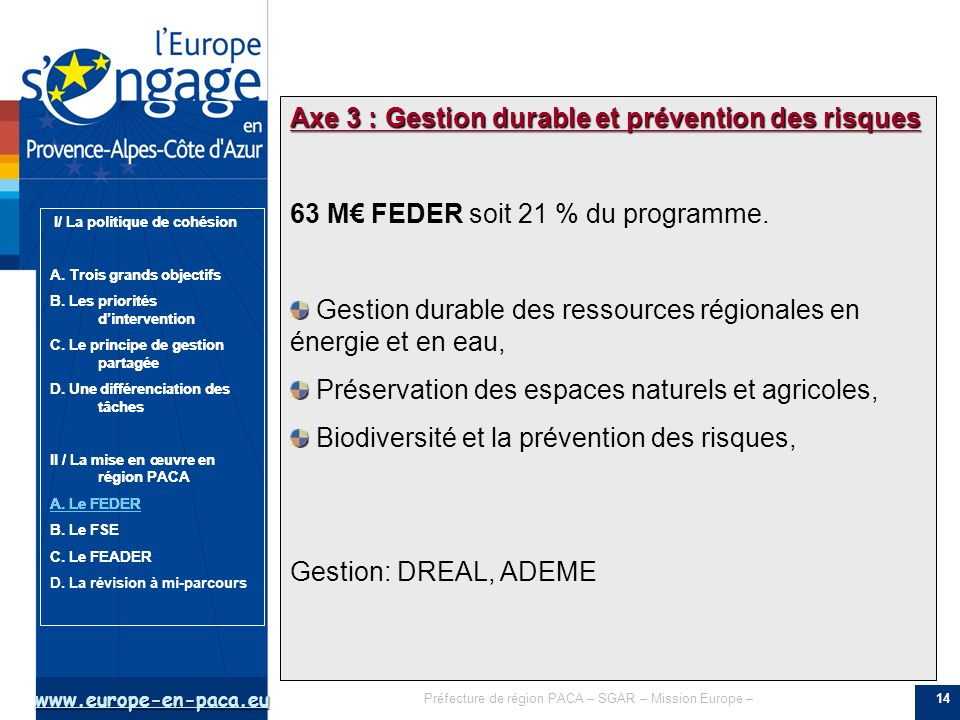 www.europe-en-paca.eu Préfecture de région PACA – SGAR – Mission Europe – I/ La politique de cohésion A. Trois grands objectifs B. Les priorités dinte