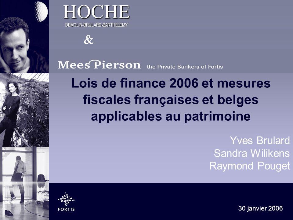 HOCHE DEMOLIN-BRULARD-BARTHELEMY 30 janvier 2006 Lois de finance 2006 et mesures fiscales françaises et belges applicables au patrimoine Yves Brulard