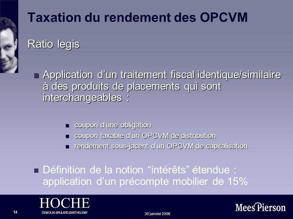 HOCHE DEMOLIN-BRULARD-BARTHELEMY 30 janvier 2006 14 Taxation du rendement des OPCVM Ratio legis n Application dun traitement fiscal identique/similair