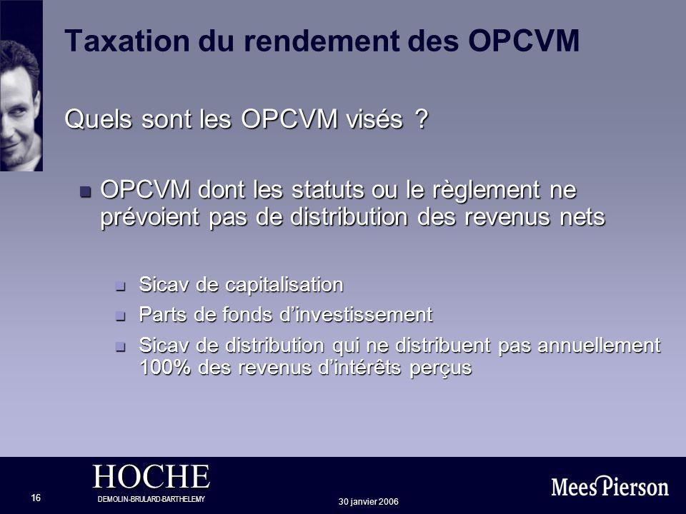 HOCHE DEMOLIN-BRULARD-BARTHELEMY 30 janvier 2006 16 Taxation du rendement des OPCVM Quels sont les OPCVM visés ? n OPCVM dont les statuts ou le règlem