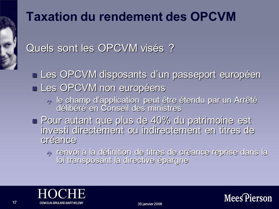 HOCHE DEMOLIN-BRULARD-BARTHELEMY 30 janvier 2006 17 Taxation du rendement des OPCVM Quels sont les OPCVM visés ? n Les OPCVM disposants dun passeport
