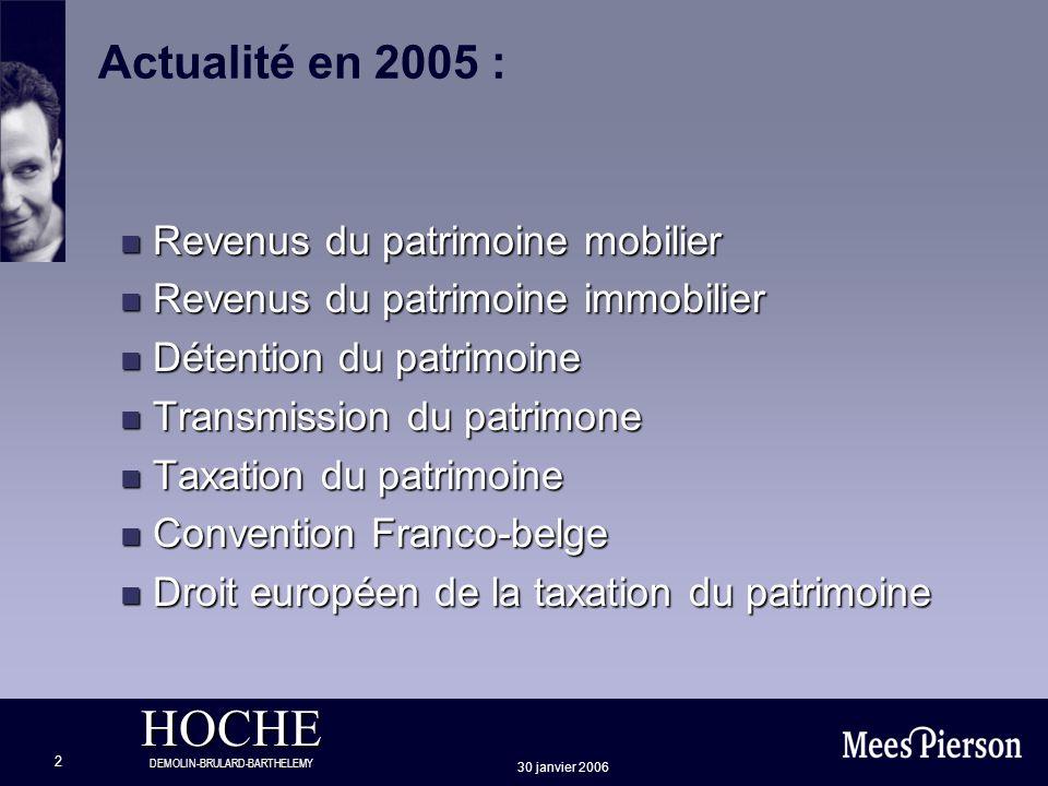 HOCHE DEMOLIN-BRULARD-BARTHELEMY 30 janvier 2006 13 Taxation du patrimoine mobilier Plus-values sur actions en principe exonérées Attention : plus-values spéculatives : taxées à 33% Taxation (partielle) des OPCVM à 15% (voir ci-après)
