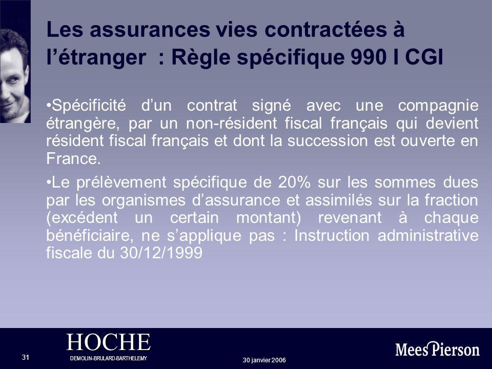HOCHE DEMOLIN-BRULARD-BARTHELEMY 30 janvier 2006 31 Les assurances vies contractées à létranger : Règle spécifique 990 I CGI Spécificité dun contrat s