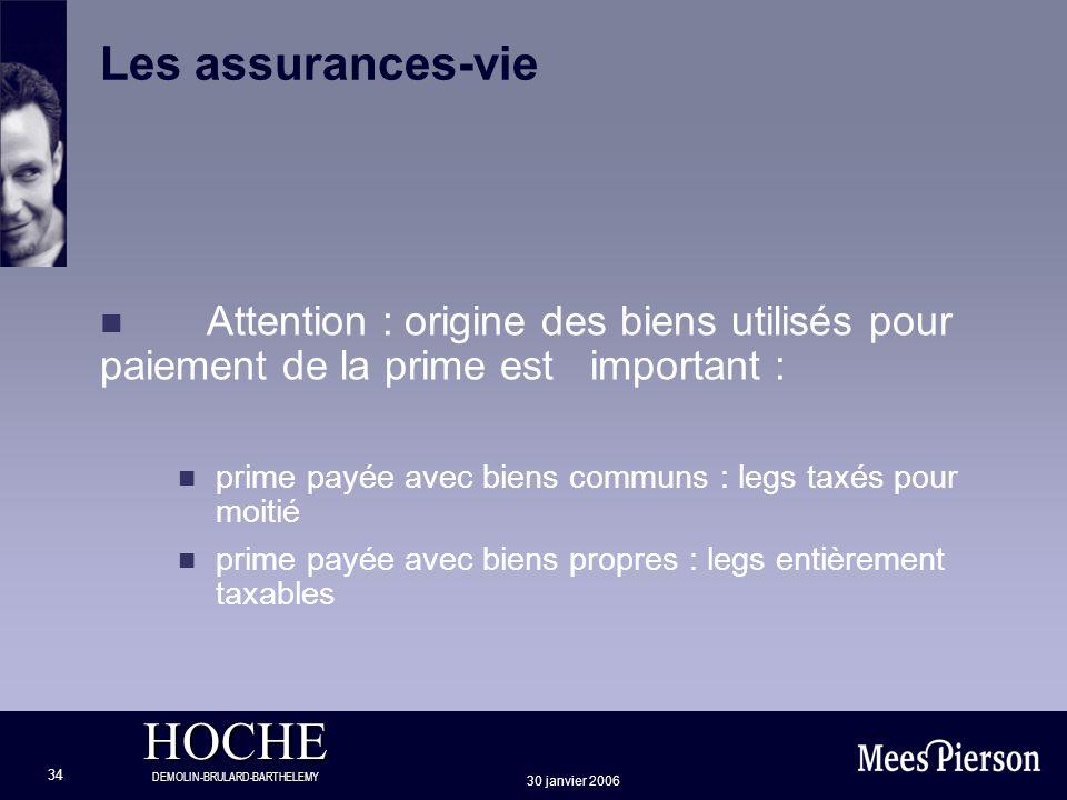 HOCHE DEMOLIN-BRULARD-BARTHELEMY 30 janvier 2006 34 Les assurances-vie n Attention : origine des biens utilisés pour paiement de la prime est importan