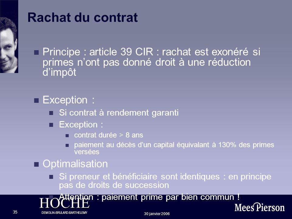HOCHE DEMOLIN-BRULARD-BARTHELEMY 30 janvier 2006 35 Rachat du contrat n Principe : article 39 CIR : rachat est exonéré si primes nont pas donné droit