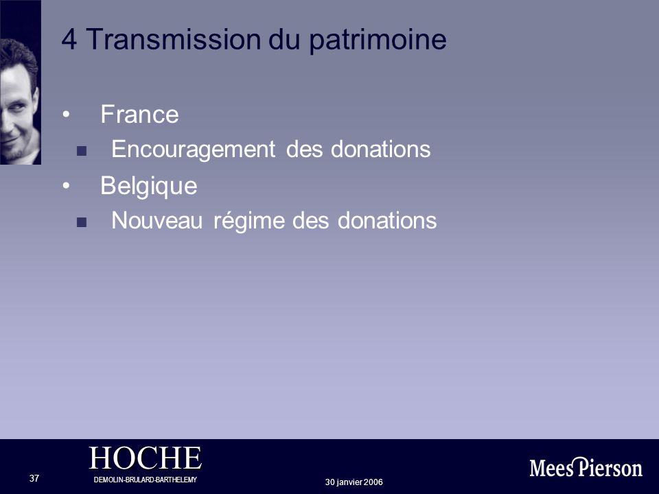 HOCHE DEMOLIN-BRULARD-BARTHELEMY 30 janvier 2006 37 4 Transmission du patrimoine France n Encouragement des donations Belgique n Nouveau régime des do