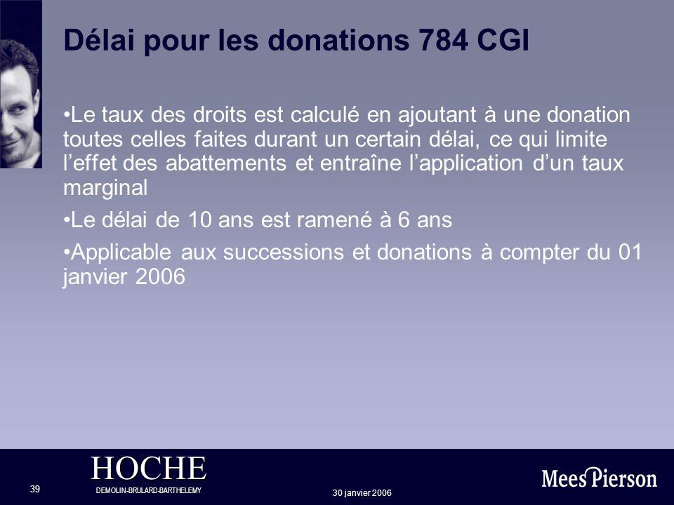HOCHE DEMOLIN-BRULARD-BARTHELEMY 30 janvier 2006 39 Délai pour les donations 784 CGI Le taux des droits est calculé en ajoutant à une donation toutes