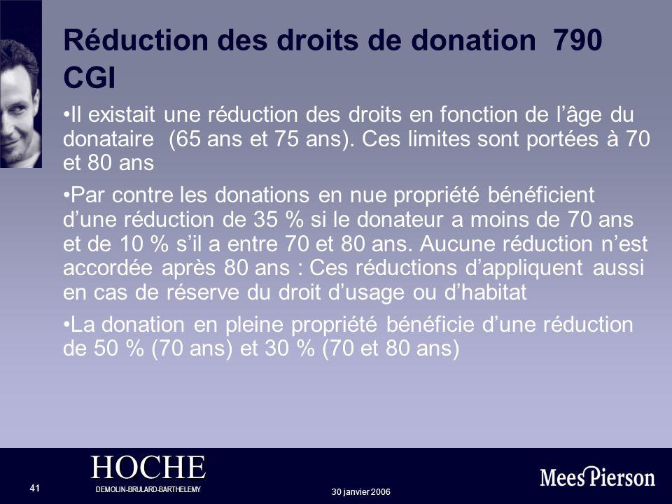 HOCHE DEMOLIN-BRULARD-BARTHELEMY 30 janvier 2006 41 Réduction des droits de donation 790 CGI Il existait une réduction des droits en fonction de lâge