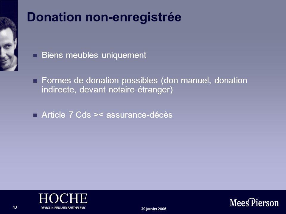 HOCHE DEMOLIN-BRULARD-BARTHELEMY 30 janvier 2006 43 Biens meubles uniquement Formes de donation possibles (don manuel, donation indirecte, devant nota
