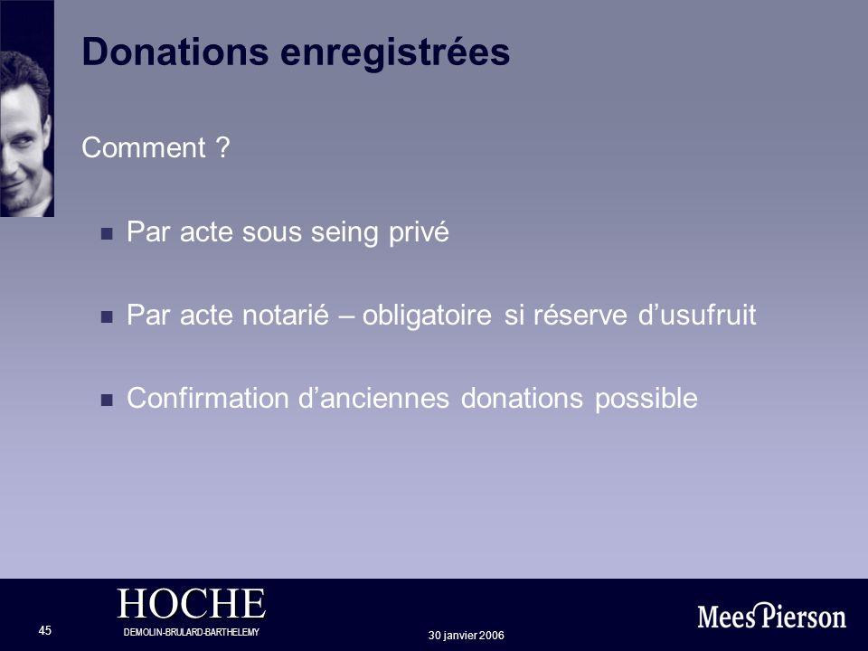 HOCHE DEMOLIN-BRULARD-BARTHELEMY 30 janvier 2006 45 Donations enregistrées Comment ? n Par acte sous seing privé n Par acte notarié – obligatoire si r