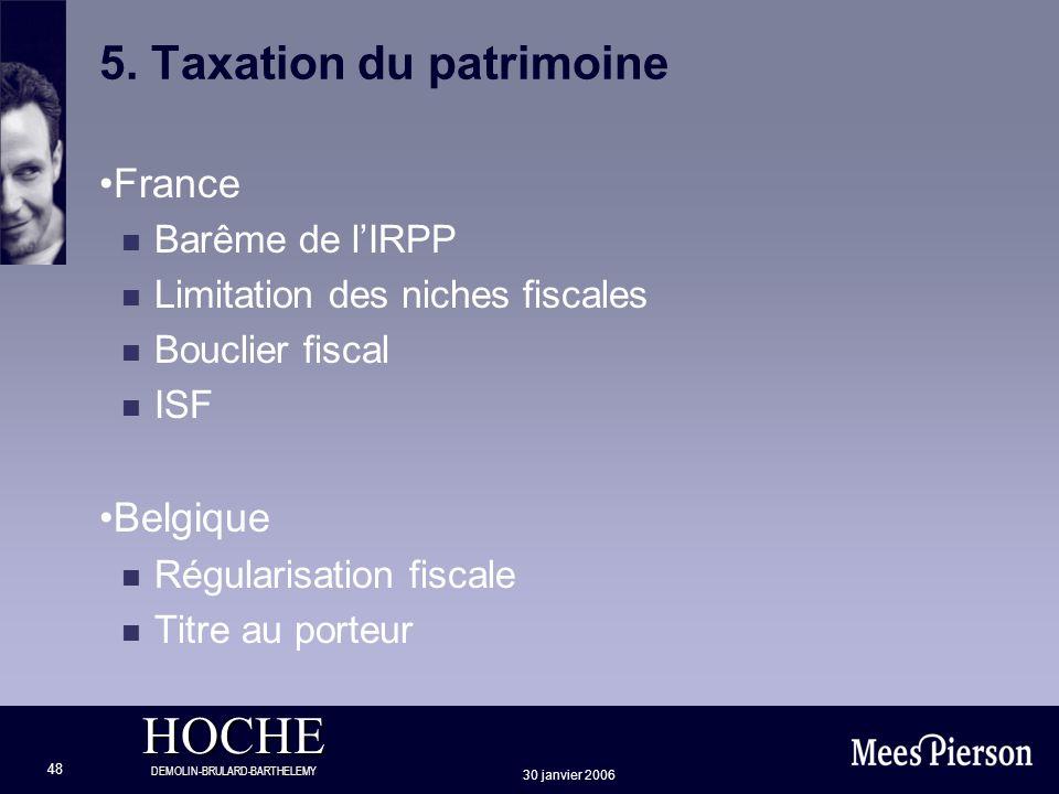 HOCHE DEMOLIN-BRULARD-BARTHELEMY 30 janvier 2006 48 5. Taxation du patrimoine France n Barême de lIRPP n Limitation des niches fiscales n Bouclier fis